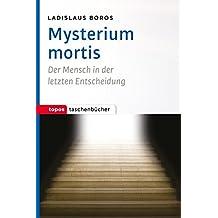 Mysterium mortis: Der Mensch in der letzten Entscheidung (Topos Taschenbücher)