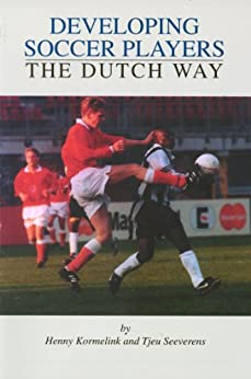 Developing Soccer Players theDutch Way (English Edition) par [Kormelink, Henny, Seeverens, Tjeu]