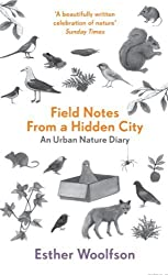 Field Notes From a Hidden City: An Urban Nature Diary by Esther Woolfson (2014-02-06)