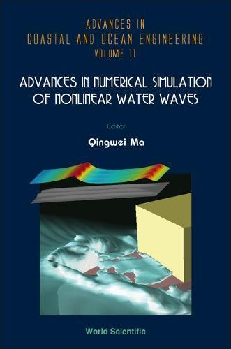 Advances In Numerical Simulation Of Nonlinear Water Waves (Advances In Coastal And Ocean Engineering)