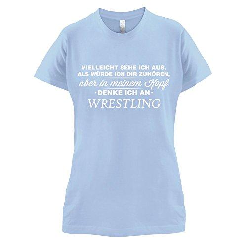 Vielleicht sehe ich aus als würde ich dir zuhören aber in meinem Kopf denke ich an Wrestling - Damen T-Shirt - 14 Farben Himmelblau