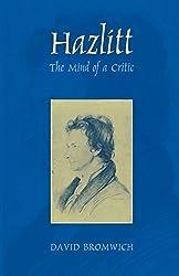 Hazlitt: The Mind of a Critic by David Bromwich (1999-11-10)