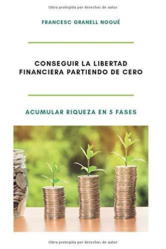 Conseguir la libertad financiera partiendo de cero: Acumular riqueza en 5 fases