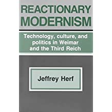 [(Reactionary Modernism : Technology, Culture, and Politics in Weimar and the Third Reich)] [By (author) Jeffrey Herf] published on (July, 1986)
