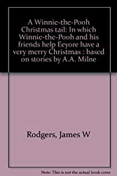 A Winnie-the-Pooh Christmas tail: In which Winnie-the-Pooh and his friends help Eeyore have a very merry Christmas : based on stories by A.A. Milne