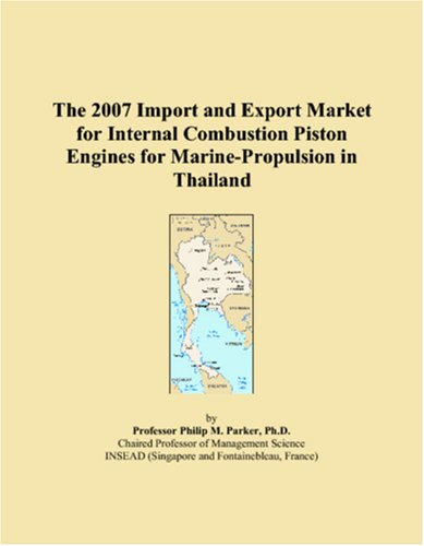 The 2007 Import and Export Market for Internal Combustion Piston Engines for Marine-Propulsion in Thailand