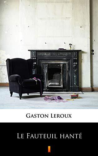 Le Fauteuil hanté par Gaston Leroux
