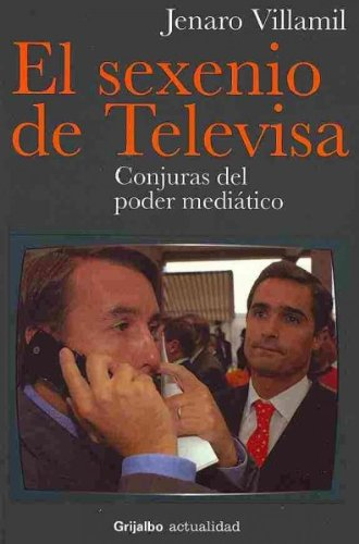 El sexenio de Televisa/The Presidential Term of Televisa: Conjuras del poder mediatico/Conspiracy of the Power of the Media