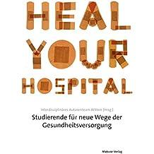 Heal Your Hospital: Studierende für neue Wege der Gesundheitsversorgung