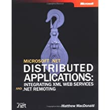 Microsoft .NET Distributed Applications: Integrating XML Web Services and .NET Remoting (Developer Reference) by Matthew MacDonald (2003-02-22)