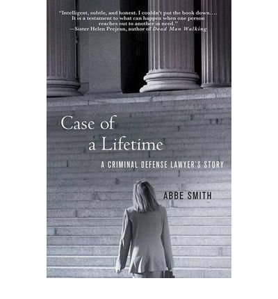 [(Case of a Lifetime: A Criminal Defense Lawyer's Story )] [Author: Abbe Smith] [Sep-2009]