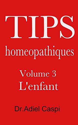 Tips homeopathiques: Volume 3 L'enfant par Adiel Caspi
