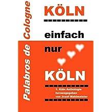 Köln-Trilogie / Köln, einfach nur Köln: Dreizehn Geschichten zur schönsten Stadt der Welt: Köln am Rhein. Anthologie