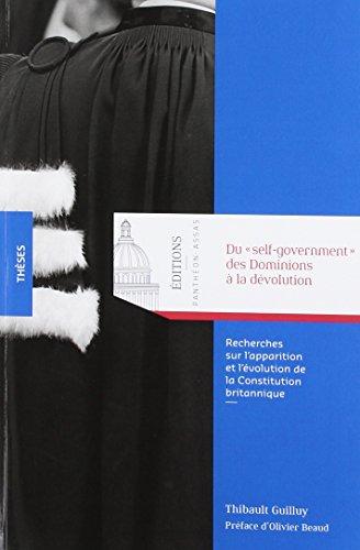 Du self-government des Dominions à la dévolution. Recherches sur l'apparition et l'évolution de la Constitution britannique par Thibault Guilluy