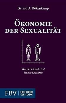 Ökonomie der Sexualität: Von der Liebesheirat bis zur Sexualität von [Bökenkamp, Gérard A.]