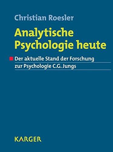 Analytische Psychologie heute: Der aktuelle Stand der Forschung zur Psychologie C.G. Jungs.