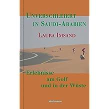 Unverschleiert in Saudi-Arabien: Erlebnisse am Golf und in der Wüste