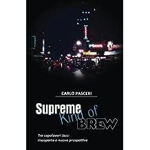Supreme Kind of Brew. Tre capolavori Jazz: riscoperta e nuove prospettive (Italian Edition)