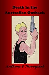 DEATH IN THE AUSTRALIAN OUTBACK - Agatha Christie and the Marx Brothers all rolled into one. (English Edition)