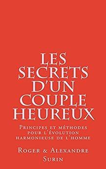 Les secrets d'un couple heureux: Principes et méthode pour l'évolution harmonieuse de l'Homme par [Surin, Roger Alexandre]