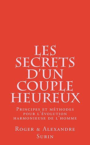 Les secrets d'un couple heureux: Principes et méthode pour l'évolution harmonieuse de l'Homme par Roger Alexandre Surin
