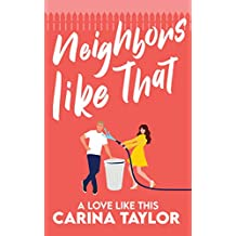 Neighbors Like That: A Romantic Comedy (A Love Like This Book 1) (English Edition)