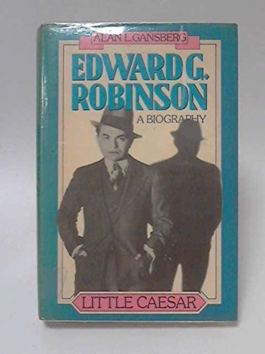 little-caesar-biography-of-edward-g-robinson-by-alan-l-gansberg-1983-10-30