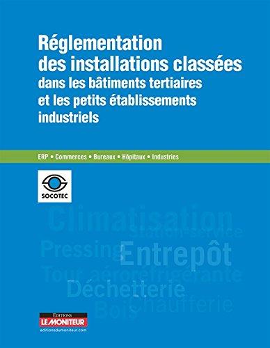 Réglementation des installations classées dans les bâtiments tertiaires et les petits établissements: ERP - Commerces - Bureaux - Hôpitaux - Industries