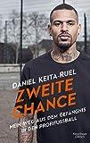 Zweite Chance: Mein Weg aus dem Gefängnis in den Profifußball - Daniel Keita-Ruel
