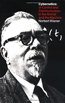 Cybernetics, Second Edition: or the Control and Communication in the Animal and the Machine: Or Control and Communication in the Animal and the Machine (MIT Press) von [Wiener, Norbert]