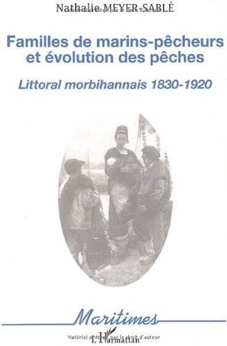 Familles de marins-pêcheurs et évolution des pêches : Littoral morbihannais 1830-1920 par Nathalie Meyer-Sablé
