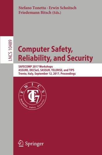 Computer Safety, Reliability, and Security: SAFECOMP 2017 Workshops, ASSURE, DECSoS, SASSUR, TELERISE, and TIPS, Trento, Italy, September 12, 2017, ... Notes in Computer Science, Band 10489)