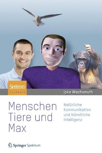 Menschen, Tiere und Max: Natürliche Kommunikation und künstliche Intelligenz Mensch-computer