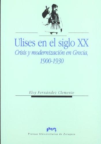 Ulises en el siglo XX. Crisis y modernización en Grecia, 1900-1930 (Ciencias Sociales)