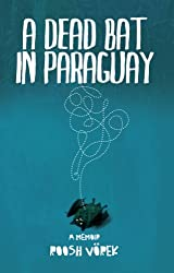 A Dead Bat In Paraguay: One Man's Peculiar Journey Through South America (English Edition)