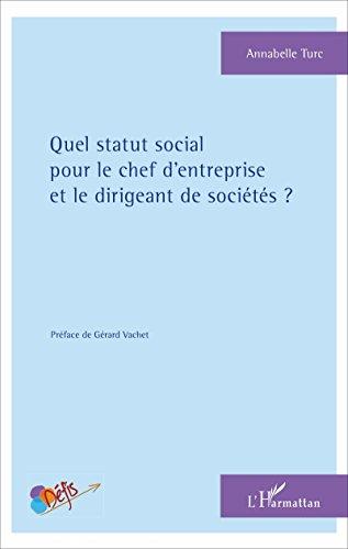 Quel statut social pour le chef d'entreprise et le dirigeant de sociétés ? (Défis) par Annabelle Turc