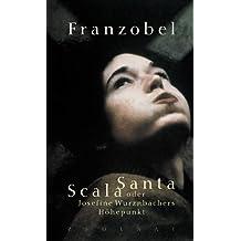 Scala Santa oder Josefine Wurznbachers Höhepunkt: Roman