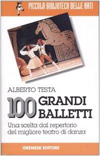 Cento grandi balletti. Una scelta dal repertorio del migliore teatro di danza (Piccola biblioteca delle arti) por Alberto Testa
