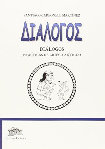 Diálogos : prácticas de griego antiguo por Santiago Carbonell Martínez