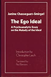 The Ego Ideal: A Psychoanalytic Essay on the Malady of the Ideal