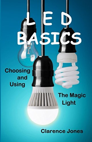 LED Basics: Choosing and Using the Magic Light (English Edition)