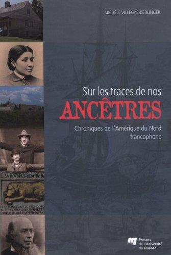 Sur les traces de nos ancêtres : Chroniques de l'Amérique du Nord francophone par Michèle Villegas-Kerlinger