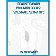 Realistic Cars Coloring books: Vauxhall Astra GTC (Beautiful Car Coloring Books)