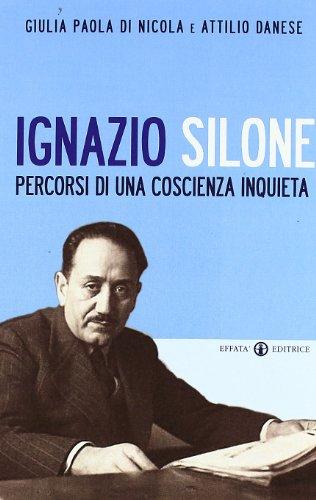 Ignazio Silone. Percorsi di una coscienza inquieta