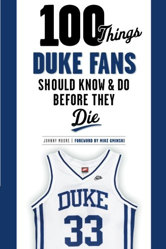 100 Things Duke Fans Should Know & Do Before They Die (100 Things...Fans Should Know) -