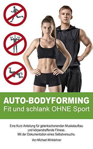 AUTO-BODYFORMING: Fit und schlank OHNE Sport (German Edition) por Michael Winklehner