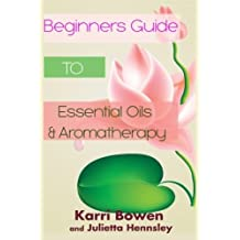 Beginners Guide To Essential Oils & Aromatherapy by Karri Bowen (2014-04-13)