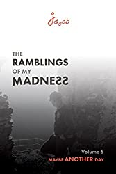Maybe Another Day (The Ramblings of my Madness Book 5)