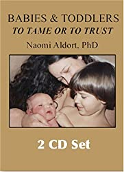Babies & Toddlers, to Tame or to Trust (2 CD set) by Naomi Aldort (2006-03-01)