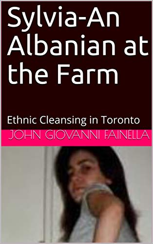 Sylvia-An Albanian at the Farm: Ethnic Cleansing in Toronto (English Edition)